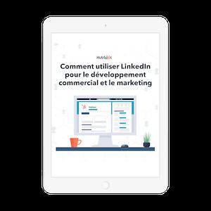 Comment utiliser LinkedIn pour le développement commercial et le marketing