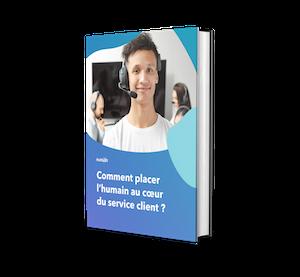 Comment placer l'humain au coeur du service client ?